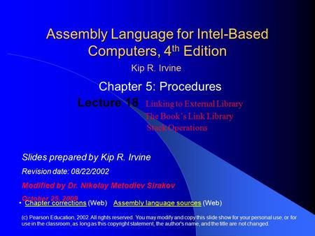 Assembly Language for Intel-Based Computers, 4 th Edition Chapter 5: Procedures Lecture 18 Linking to External Library The Book's Link Library Stack Operations.