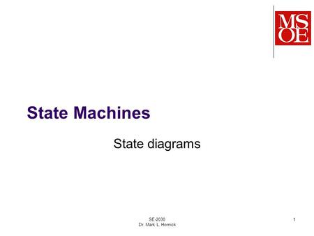 State Machines State diagrams SE-2030 Dr. Mark L. Hornick 1.