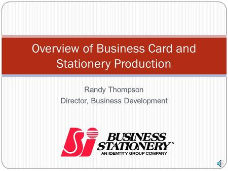 Randy Thompson Director, Business Development Overview of Business Card and Stationery Production.