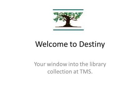 Welcome to Destiny Your window into the library collection at TMS.