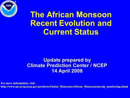 The African Monsoon Recent Evolution and Current Status Update prepared by Climate Prediction Center / NCEP 14 April 2008 For more information, visit: