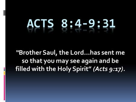"""Brother Saul, the Lord…has sent me so that you may see again and be filled with the Holy Spirit"" (Acts 9:17)."