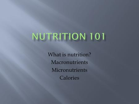 What is nutrition? Macronutrients Micronutrients Calories.