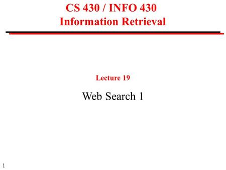 1 CS 430 / INFO 430 Information Retrieval Lecture 19 Web Search 1.