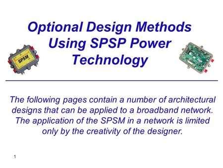 The following pages contain a number of architectural designs that can be applied to a broadband network. The application of the SPSM in a network is limited.