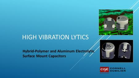 HIGH VIBRATION LYTICS Hybrid-Polymer and Aluminum Electrolytic Surface Mount Capacitors.