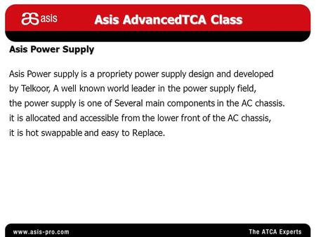 Asis AdvancedTCA Class Asis Power Supply Asis Power supply is a propriety power supply design and developed by Telkoor, A well known world leader in the.