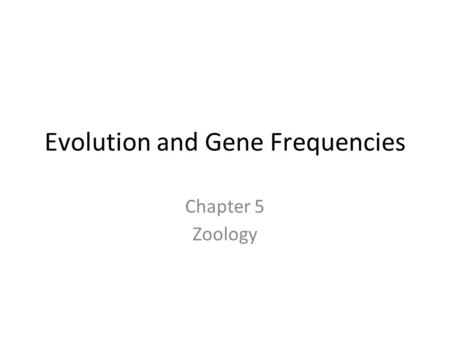 Evolution and Gene Frequencies Chapter 5 Zoology.
