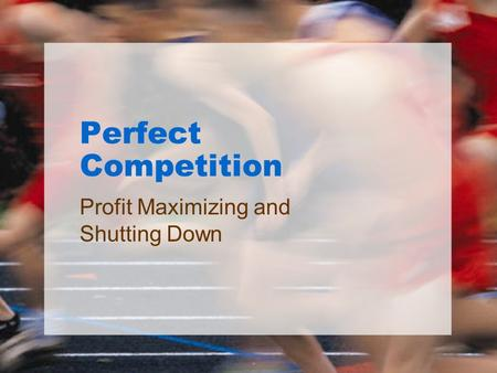 Perfect Competition Profit Maximizing and Shutting Down.