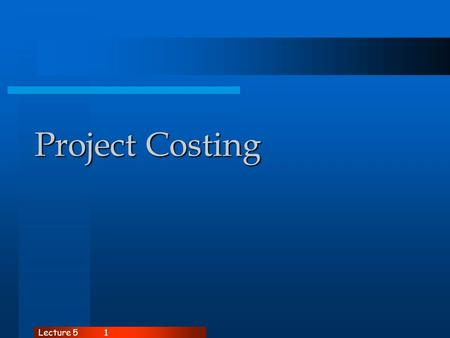 Lecture 51 Project Costing Lecture 52 Objectives Define economic feasibility Identify the cost considerations that analysts consider throughout the SDLC.