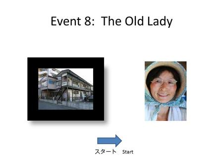Event 8: The Old Lady スタート Start. ばあちゃんの質問に答えましょう ( Answer Baachan's questions ) When the user clicks the help button, this instruction will appear in.