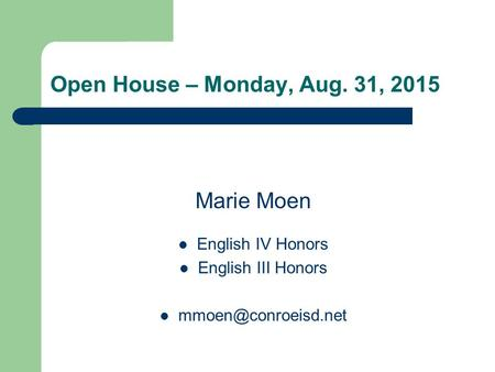 Open House – Monday, Aug. 31, 2015 Marie Moen English IV Honors English III Honors