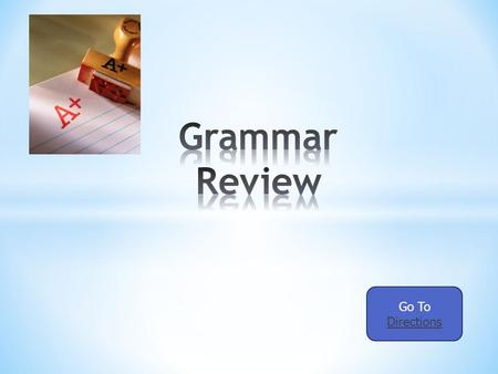 Go To Directions. This mini grammar quiz is made to help you review some of the material we have covered over the course of the school year. In order.