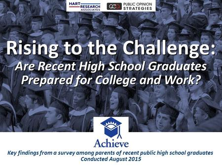 Rising to the Challenge: Are Recent High School Graduates Prepared for College and Work? Rising to the Challenge: Are Recent High School Graduates Prepared.