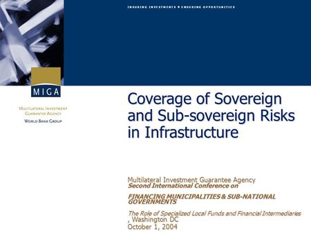 I N S U R I N G I N V E S T M E N T S E N S U R I N G O P P O R T U N I T I E S Coverage of Sovereign and Sub-sovereign Risks in Infrastructure Multilateral.