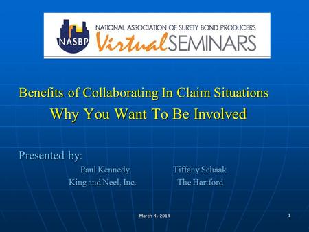 1 March 4, 2014 Benefits of Collaborating In Claim Situations Why You Want To Be Involved Why You Want To Be Involved Presented by: Paul Kennedy Tiffany.