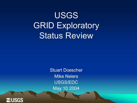 USGS GRID Exploratory Status Review Stuart Doescher Mike Neiers USGS/EDC May 10 2004.