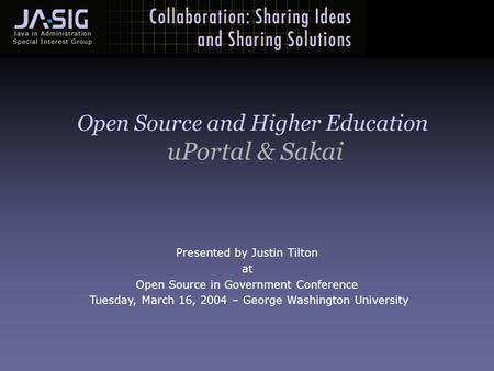 Presented by Justin Tilton at Open Source in Government Conference Tuesday, March 16, 2004 – George Washington University Open Source and Higher Education.