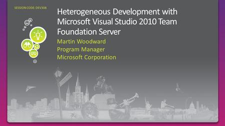 Martin Woodward Program Manager Microsoft Corporation SESSION CODE: DEV308.
