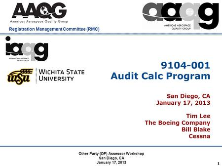 Company Confidential Registration Management Committee (RMC) 9104-001 Audit Calc Program San Diego, CA January 17, 2013 Tim Lee The Boeing Company Bill.