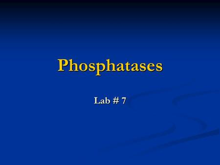 Phosphatases Lab # 7. Phosphatases Description - They are hydrolases - They catalyze the splitting of phosphoric acid from mono- phosphate esters Types.