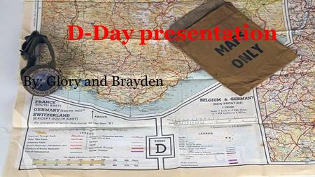 D-Day presentation By: Glory and Brayden. When, Where: Date and Location D-day first began the morning of the 6th of June 1944, in Normandy, France.