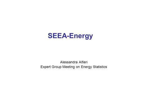 SEEA-Energy Alessandra Alfieri Expert Group Meeting on Energy Statistics.