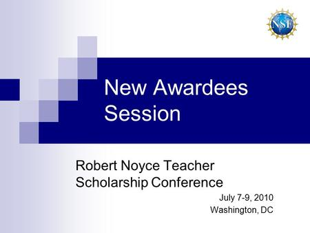 New Awardees Session Robert Noyce Teacher Scholarship Conference July 7-9, 2010 Washington, DC.