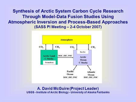 Synthesis of Arctic System Carbon Cycle Research Through Model-Data Fusion Studies Using Atmospheric Inversion and Process-Based Approaches (SASS PI Meeting.