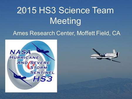 2015 HS3 Science Team Meeting Ames Research Center, Moffett Field, CA.