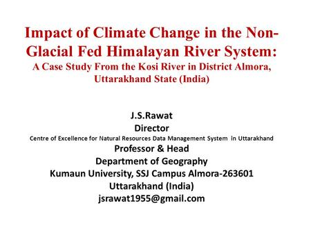 Impact of Climate Change in the Non- Glacial Fed Himalayan River System: A Case Study From the Kosi River in District Almora, Uttarakhand State (India)