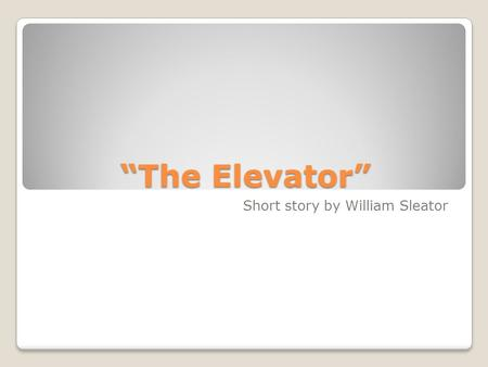 """The Elevator"" Short story by William Sleator. Determining the resolution AIM: Is the resolution to a story determined by what type of conflict is presented?"