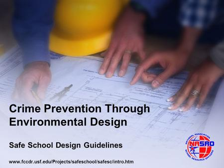 Crime Prevention Through Environmental Design Safe School Design Guidelines www.fccdr.usf.edu/Projects/safeschool/safesc/intro.htm.