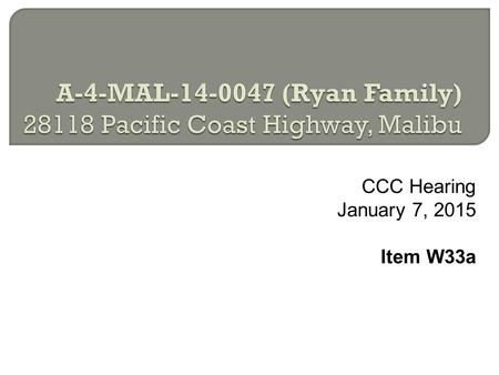 CCC Hearing January 7, 2015 Item W33a. Subject Site 2.