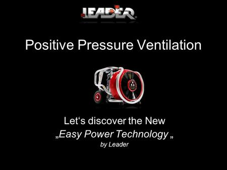 "Positive Pressure Ventilation Let's discover the New ""Easy Power Technology "" by Leader."