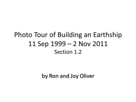 Photo Tour of Building an Earthship 11 Sep 1999 – 2 Nov 2011 Section 1.2 by Ron and Joy Oliver.