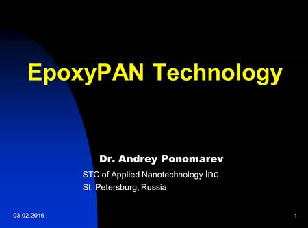 03.02.20161 Dr. Andrey Ponomarev STC of Applied Nanotechnology Inc. St. Petersburg, Russia EpoxyPAN Technology.