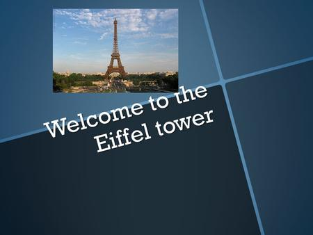 Welcome to the Eiffel tower.  The Eiffel tower was once the most famous building in France it is probably Europe's best Known land mark  The Eiffel.