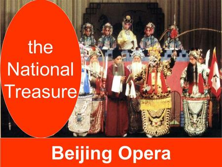 Beijing Opera the National Treasure Beijing Opera dates back to the 18th century. It is a combination of acting, talking, singing, dancing, music and.