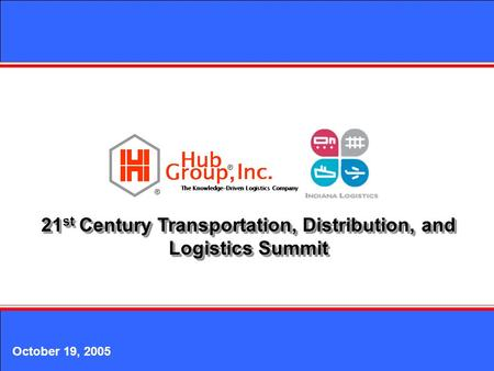 21 st Century Transportation, Distribution, and Logistics Summit October 19, 2005.