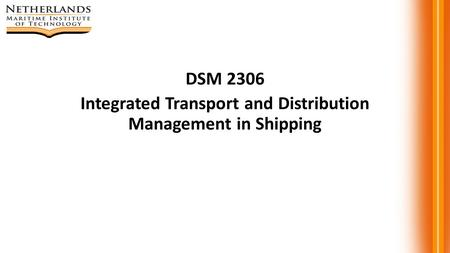 DSM 2306 Integrated Transport and Distribution Management in Shipping.