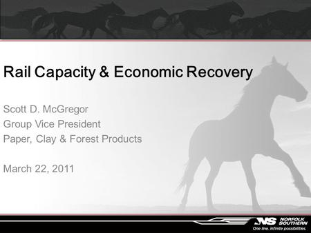Rail Capacity & Economic Recovery Scott D. McGregor Group Vice President Paper, Clay & Forest Products March 22, 2011.