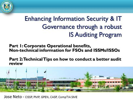 Part 1: Corporate Operational benefits, Non-technical information for FSOs and ISSMs/ISSOs Part 2: Technical Tips on how to conduct a better audit review.