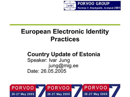 European Electronic Identity Practices Country Update of Estonia Speaker: Ivar Jung Date: 26.05.2005.
