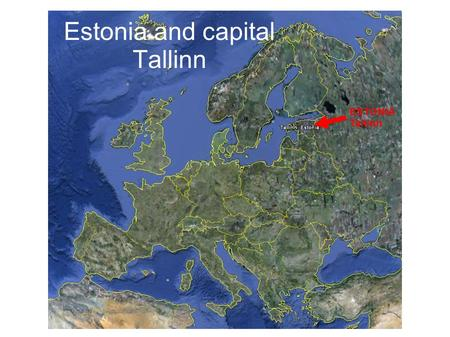 Estonia and capital Tallinn ESTONIA Tallinn. Republic of Estonia Estonia is a small country in Northern Europe. Neighbors: Finland, Sweden, Latvia and.