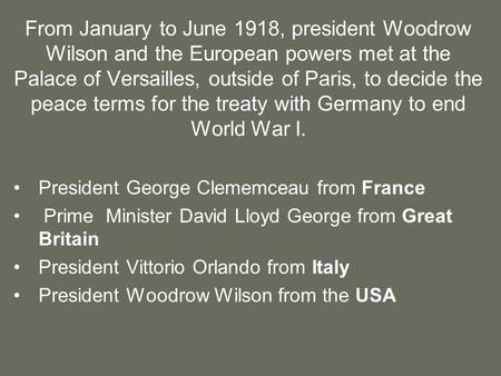 From January to June 1918, president Woodrow Wilson and the European powers met at the Palace of Versailles, outside of Paris, to decide the peace terms.