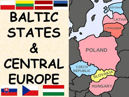 BALTIC STATES & CENTRAL EUROPE. EASTERN EUROPE Dominated by the USSR until 1990 Europe's Poorest Region Still influenced by Russia political and economic.