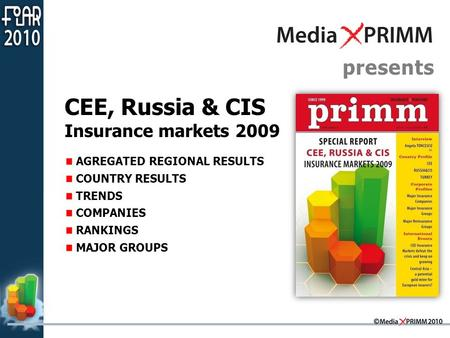 Presents CEE, Russia & CIS Insurance markets 2009 AGREGATED REGIONAL RESULTS COUNTRY RESULTS TRENDS COMPANIES RANKINGS MAJOR GROUPS.