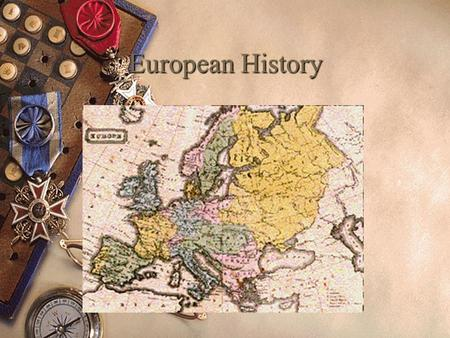 European History. Ancient History  Greece – 1 st Democracy  Roman Empire – Developed roads & spread language (romance)  Middle Ages – Feudalism – Rich.