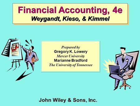 John Wiley & Sons, Inc. Financial Accounting, 4e Weygandt, Kieso, & Kimmel Prepared by Gregory K. Lowery Mercer University Marianne Bradford The University.